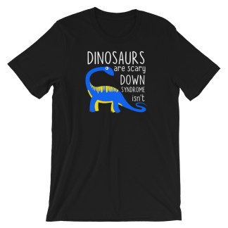 dinosaurs are scary down syndrome isn't shirt
