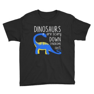 Dinosaurs are Scary. Down Syndrome Isn't Kids T-Shirt