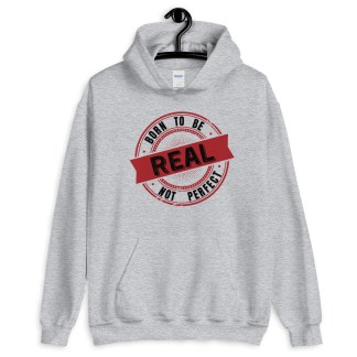 born to be real not perfect hoodie