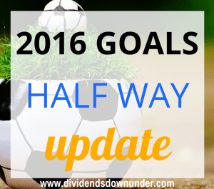 2016 goals half yearly update - dividends down under blog