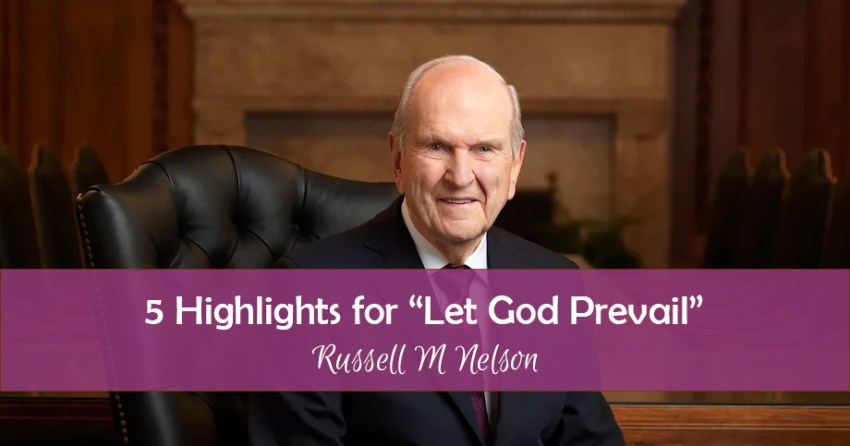 5 Highlights For Let God Prevail By President Nelson Divine Code