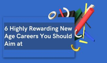 6 Highly Rewarding New Age Careers You Should Aim at