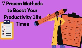 7 Proven Methods to Boost Your Productivity 10x Times