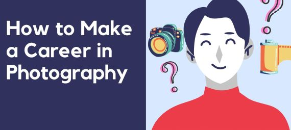 A Comprehensive Guide on Career in Photography: How to become, types, Opportunities