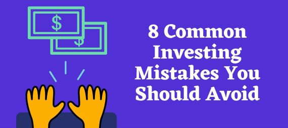 8 Common Investing Mistakes You Should Avoid