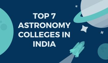 Top 7 Colleges for Astronomy in India