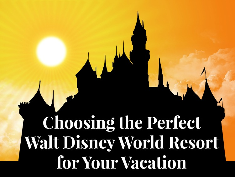 Choosing the Perfect Walt Disney World Resort for Your Vacation