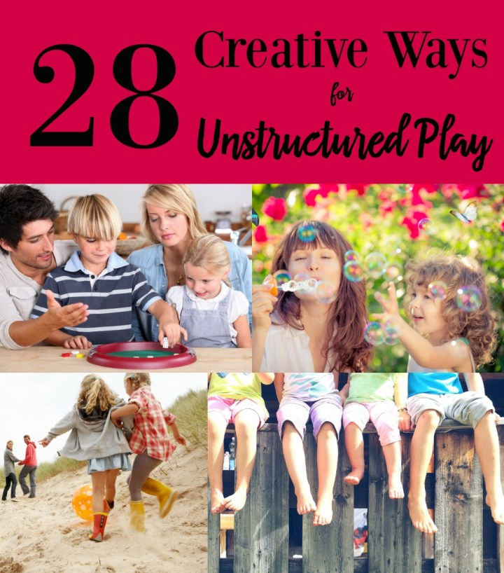 28 Creative Ways for Unstructured Play