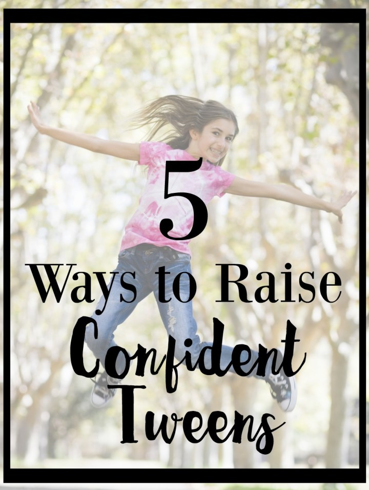 5 Ways to Raise Confident Tweens