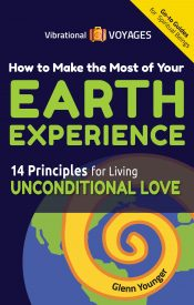 "Spiritual Books. ""How To Make The Most of Your Earth Experience-14 Principles for Living Unconditional Love"" by Glenn Younger author, Vibrational Voyages Go-To Books for Spiritual Beings"