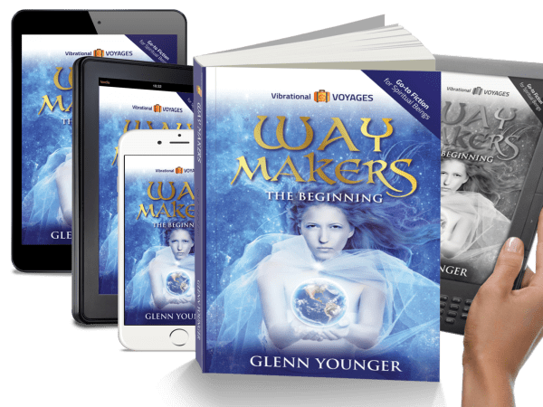 """Waymakers:The Beginning"", spiritual novel by Glenn Younger, DivineLightVibrations.com; unconditional Love; Divine Mission; available in print, Kindle, Kindle app"