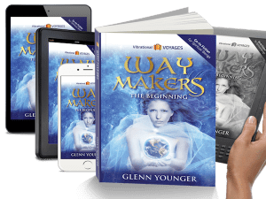 "Spiritual Book ""Waymakers: The Beginning"" by Glenn Younger, magical realism; spiritual fiction; Unconditional Love; Spiritual Awakening"