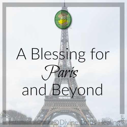 Divine Lotus Healing   A Blessing for Paris and Beyond
