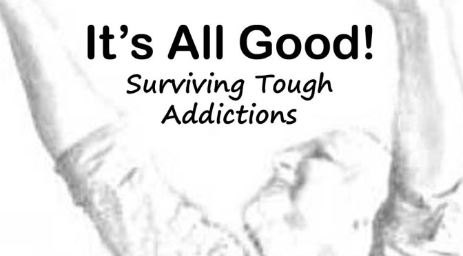 Living With and Surviving Tough Addictions