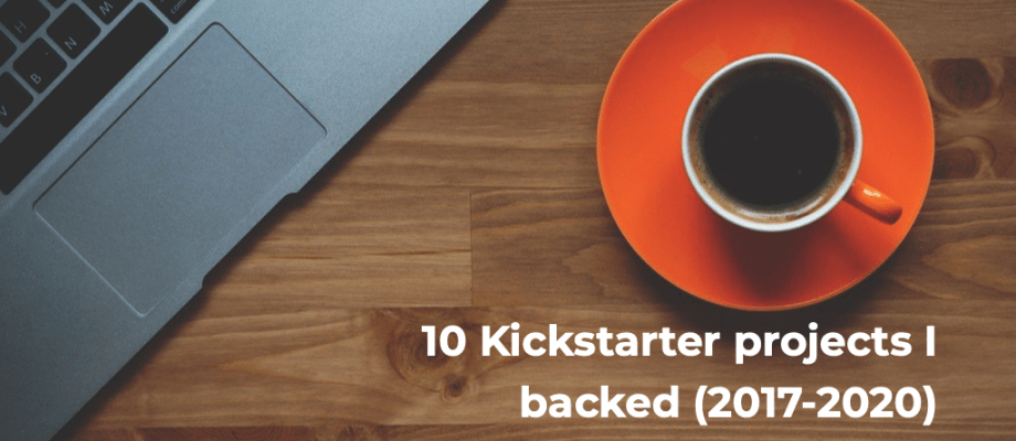 10 Kickstarter projects I backed (2017-2020)