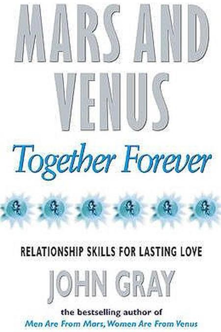 Mars and Venus Together Forever: Practical Guide to Improving Communication and Relationship Skills