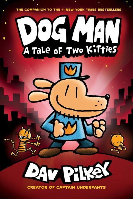 Dog Man 3 A Tale of Two Kitties: From the Creator of Captain Underpants