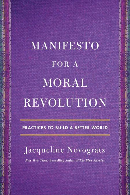 Manifesto for a Moral Revolution : Ideas You Can Use to Change the World