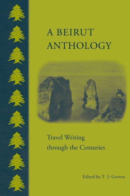 Beirut Anthology: Travel Writing Through the Centuries