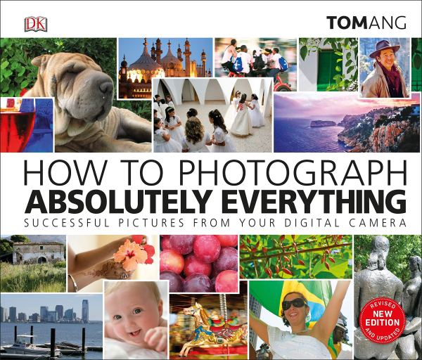 How to Photograph Absolutely Everything : Successful pictures from your digital camera