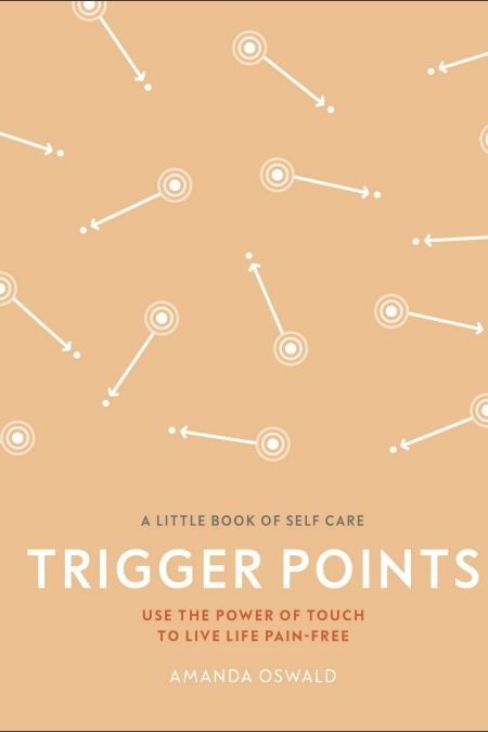 Trigger Points : Use the Power of Touch to Live Life Pain-Free