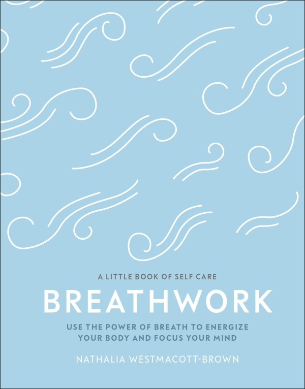 Breathwork : Use The Power Of Breath To Energise Your Body And Focus Your Mind  2.33 (3 ratings by Goodreads)