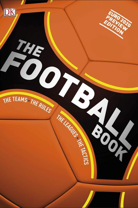 Football Book : The Teams The Rules  The Leagues *The Tactics