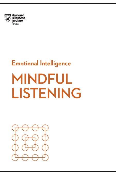 Mindful Listening (HBR Emotional Intelligence Series)