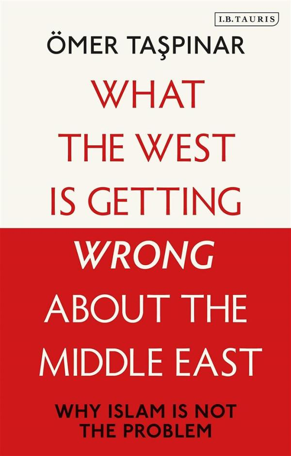 What the West is Getting Wrong about the Middle East : Why Islam is Not the Problem