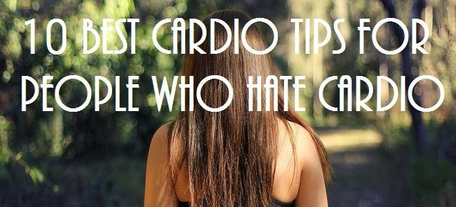 10 Best Cardio Tips for People Who Hate Cardio