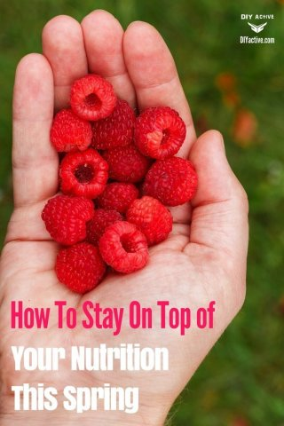 How To Stay On Top of Your Nutrition This Spring