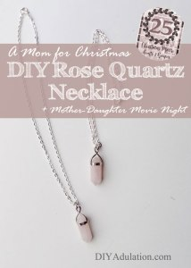 A Mom for Christmas DIY Rose Quartz Necklace and Movie Night