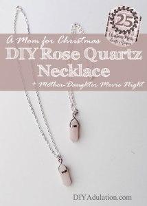 A Mom for Christmas DIY Rose Quartz Necklace and Movie Night
