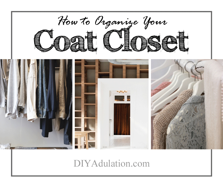 Pictures of organized closets with text overlay: How to Organize Your Coat Closet