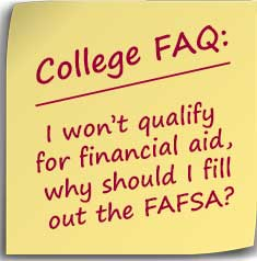 Post it note asking I won't qualify for financial aid, why should I fill out the FAFSA?