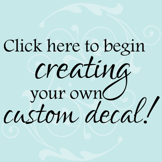 Delightful Custom Decal, Custom Decal Stickers, Custom Wall Decal U2013 Create Your Own  Wall Decal Or Car Decal, Makes A Great Personalized Gift By Luxeloft