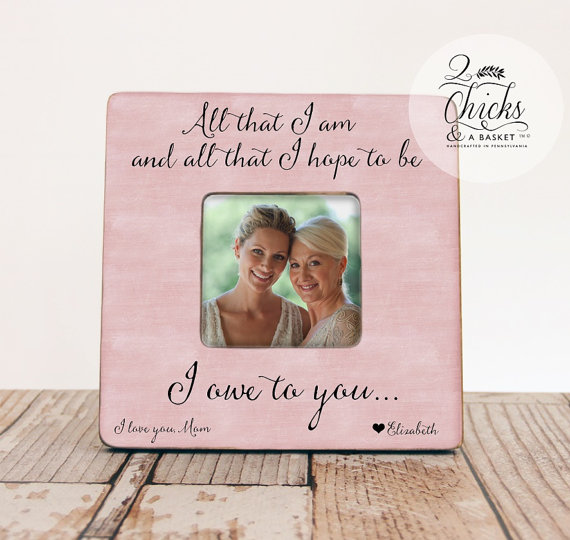 All I Am And All That I Hope To Be Picture Frame, Mom Picture Frame, Mother Daughter Gift, Mother Of The Bride Picture Frame by 2ChicksAndABasket