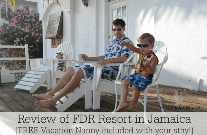 Review of FDR Resort in Jamaica {FREE Vacation Nanny included with your stay!}