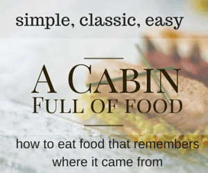 A Cabin Full of Food by Marie Beausoleil