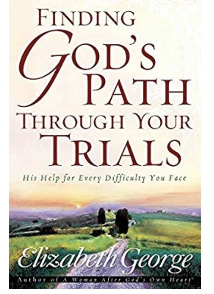 Encouraging book- Finding God's Path Through Your Trials, Elizabeth George