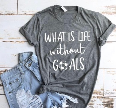 Soccer t-shirt. What's life without goals.