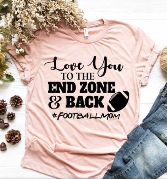 Football t-shirt. Love you to the end zone & back.