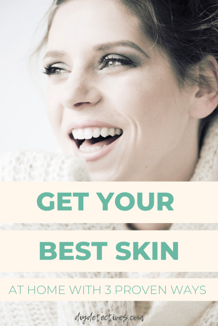 Get Your Best Skin At Home With 3 Proven Ways
