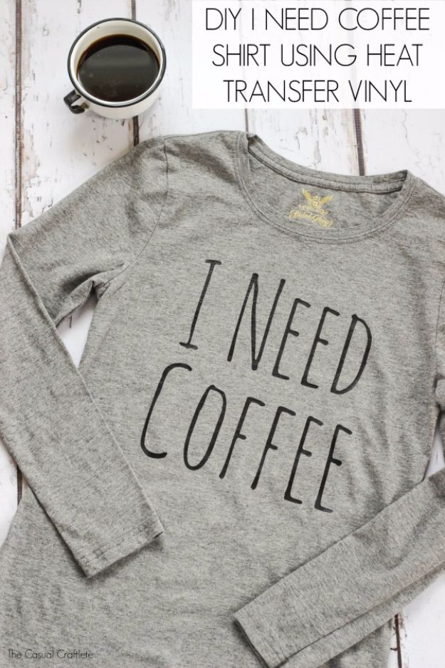 DIY Ideas for The Coffee Lover - DIY I Need Coffee Shirt Using Heat Transfer Vinyl - Easy and Cool Gift Ideas for People Who Love Coffee Drinks - Coaster, Cups and Mugs, Tumblers, Canisters and Do It Yourself Gift Ideas - Gift Jars and Baskets, Fun Presents to Make for Mom, Dad and Friends http://diyjoy.com/diy-ideas-coffee-lover
