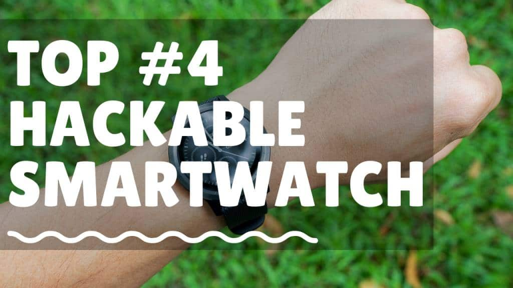 Top #4 Hackable Smart Watch