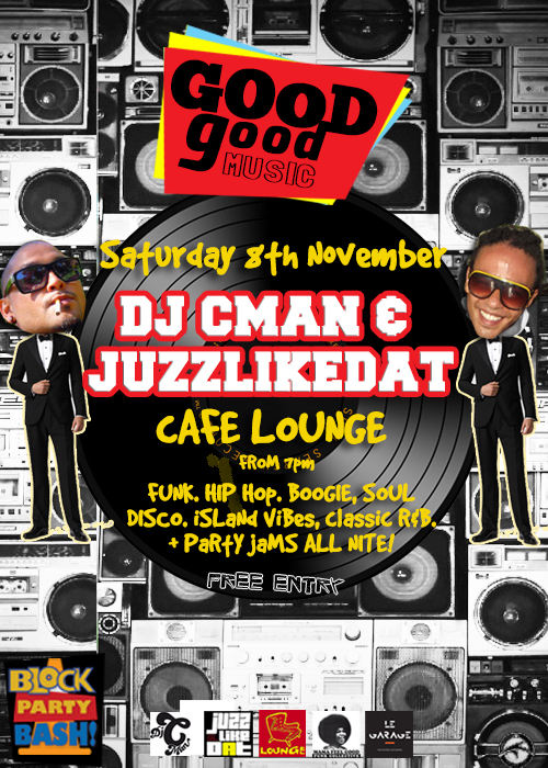 GOOD GOOD MUSIC – CMAN & JUZZLIKEDAT @ CAFE LOUNGE SATURDAY 8TH NOVEMBER