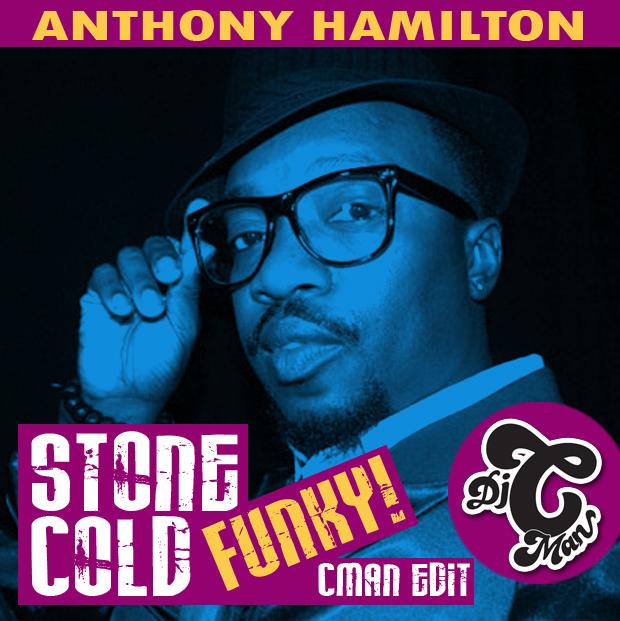 CMAN EDIT: Anthony Hamilton – Stone Cold (Funk It Up)