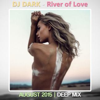 Dj Dark - River of Love (August 2015 Deep Mix)