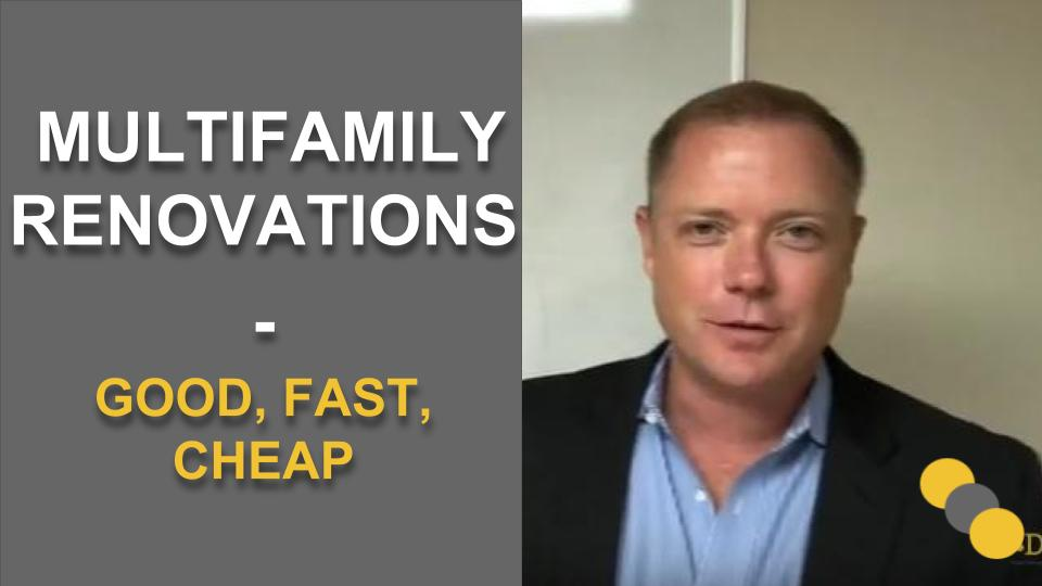 Multifamily Renovations – Good, Fast, Cheap