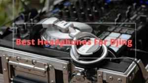 Best Headphones For Djing
